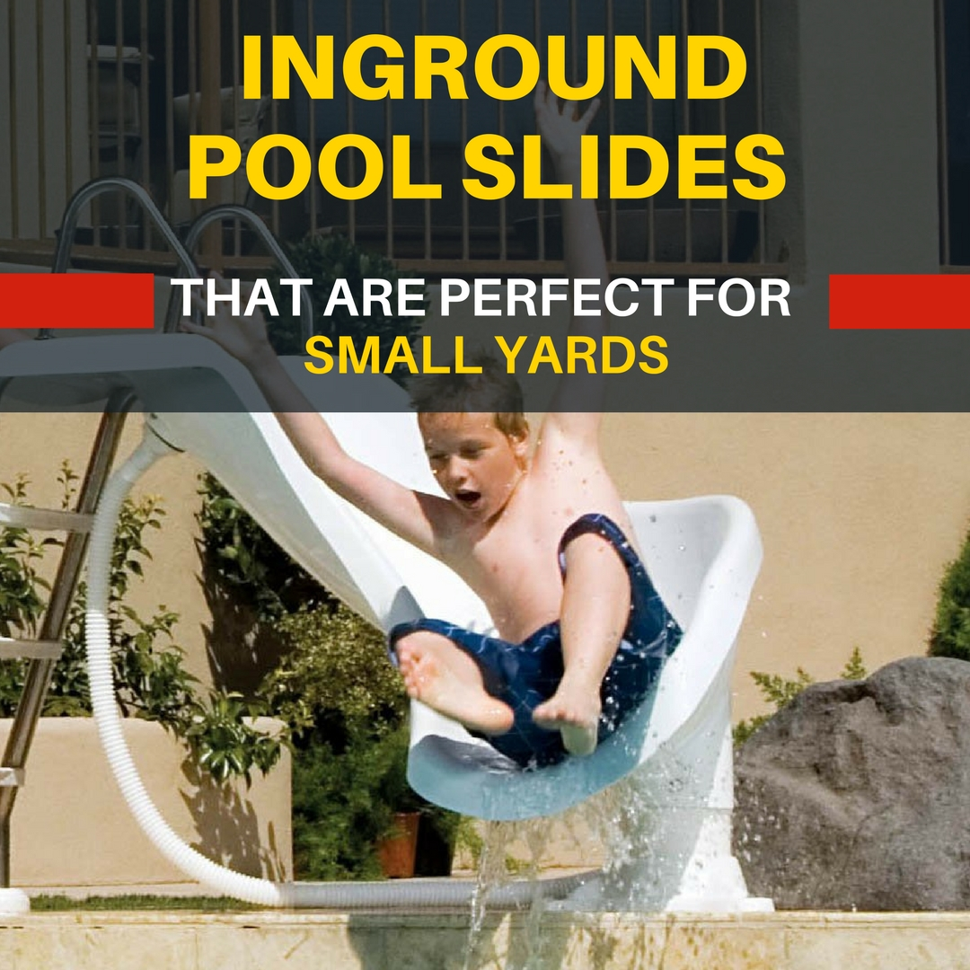 Highly rated inground pool slides for small yards. ONly from the best makers of inground pool slides are featured on this page. Find the right size slide for your small yard.